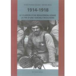 1914-1918, le clairon d'un beauceron sonne la fin d'une ignoble boucherie / Marie-France Saliège, Michel Brice | Saliège, Marie-France. Auteur