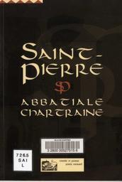 Saint-Pierre : Abbatiale chartraine / Comité Saint-Pierre-Porte Morard | COMITE SAINT-PIERRE - PORTE MORARD. Chartres. Auteur