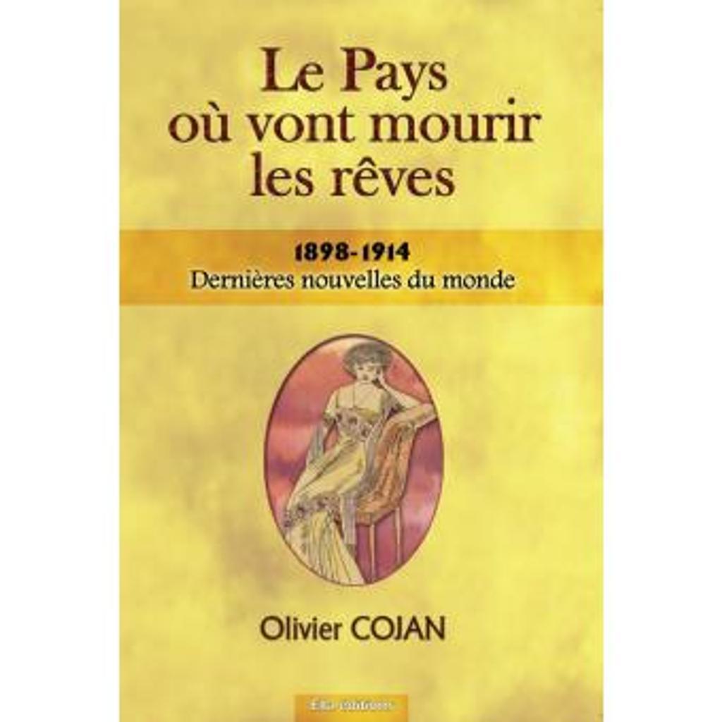 Le Pays où vont mourir les rêves : 1898-1914, dernières nouvelles du monde. T. 1 / Olivier Cojan | Cojan, Olivier. Auteur