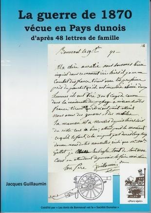 La Guerre de 1870 vécue en Pays dunois d'après 48 lettres de famille / Jacques Guillaumin   Guillaumin, Jacques. Auteur