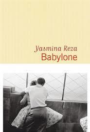Babylone / Yasmina Reza   REZA, Yasmina. Auteur