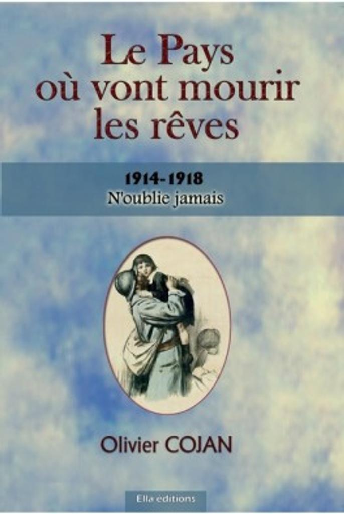 Le Pays où vont mourir les rêves : 1914-1918, n'oublie jamais. T. 2 / Olivier Cojan | Cojan, Olivier. Auteur