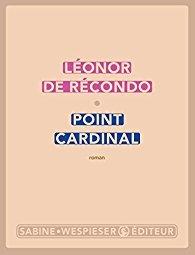 Point cardinal / Léonor de Récondo   Récondo, Léonor de (1976-....). Auteur