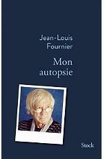 Mon autopsie / Jean-Louis Fournier | FOURNIER, Jean-Louis. Auteur