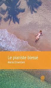 Le pianiste blessé / Maria Ernestam | Ernestam, Maria. Auteur