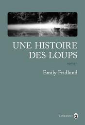 Une histoire des loups / Emily Fridlund | Fridlund, Emily. Auteur
