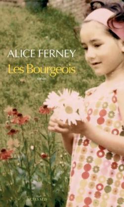Les Bourgeois / Alice Ferney | Ferney, Alice. Auteur