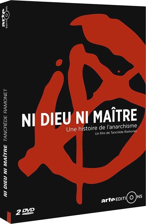 Ni Dieu ni maître : une histoire de l'anarchisme / un film de Tancrède Ramonet   Ramonet , Tancrède . Metteur en scène ou réalisateur