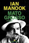 Mato grosso / Ian Manook | Manook, Ian (1949-....). Auteur