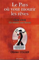 Le Pays où vont mourir les rêves : 1926-1938, de toutes nos forces. T. 3 / Olivier Cojan   Cojan, Olivier. Auteur