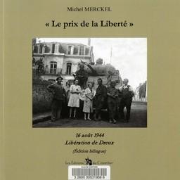 Le Prix de la Liberté : 16 août 1944, Libération de Dreux / Michel Merckel | Merckel, Michel (1945-....). Auteur