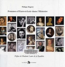 Femmes d'Eure-et-Loir dans l'histoire / Philippe Regnier | REGNIER, Philippe. Auteur