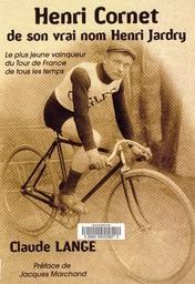 Henri Cornet de son vrai nom Henri Jardry : le plus jeune vainqueur du Tour de France / Claude Lange | Lange, Claude. Auteur