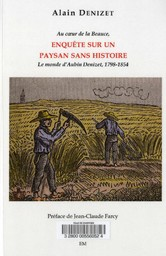 Au coeur de la Beauce, enquête sur un paysan sans histoire : le monde d'Aubin Denizet, 1798-1854 / Alain Denizet | Denizet, Alain. Auteur