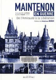 Maintenon en guerre / Guillaume Lepron, Alexis Robin | Lepron, Guillaume. Auteur