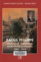 Raoul Philippe : un artiste chartrain mort pour la France, 1885-1914 | Saliège, Marie-France. Auteur