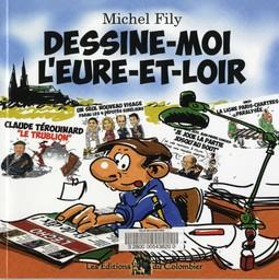 Dessine-moi l'Eure-et-Loir / Michel Fily   Fily, Michel. Artiste