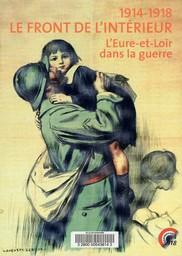 Le Front de l'intérieur : 1914-1918, l'Eure-et-Loir dans la guerre / Juliette Clément, Pierre-Michel David, Valérie Devémy, [et al.] | Clément, Juliette. Auteur