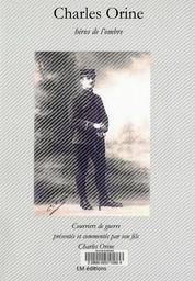 Charles Orine : héros de l'ombre / Charles Orine | Orine, Charles. Auteur