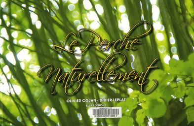 Le Perche naturellement / Photographies de Didier Leplat | Leplat, Didier (1952-....). Photographe