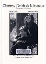 Chartres, l'éclair de la jeunesse : photographie et littérature / Photographies de Serge Assier | Assier, Serge. Photographe