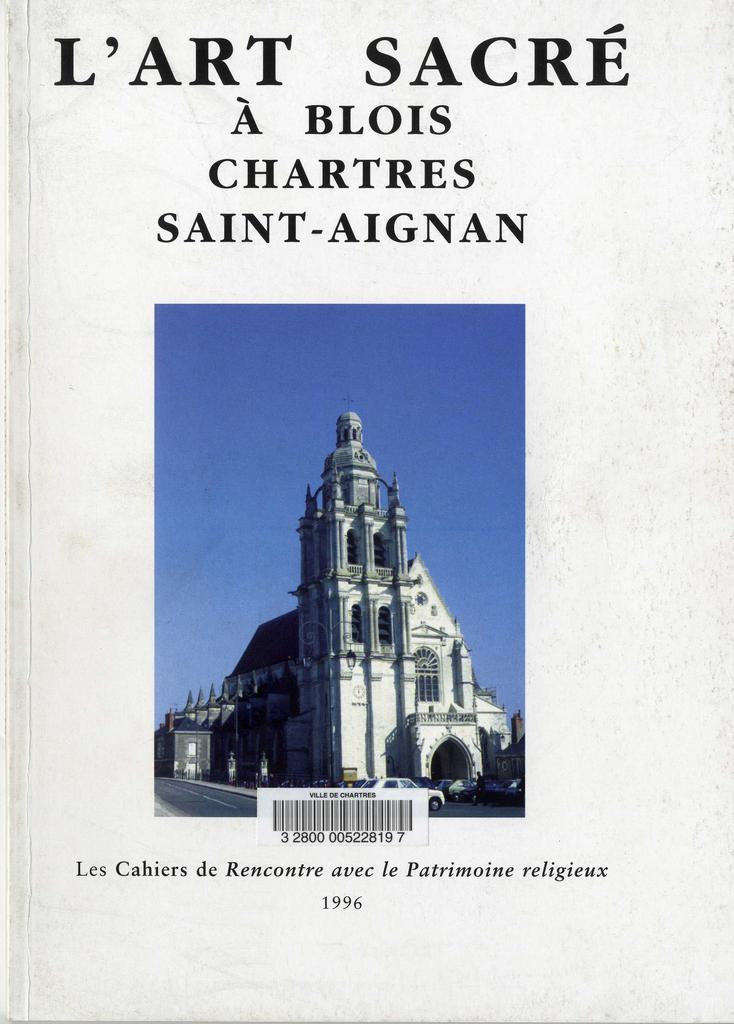 L'Art sacré à Blois, Chartres, Saint-Aignan | JEAUNEAU, Edouard (1924-....) - abbé. Auteur