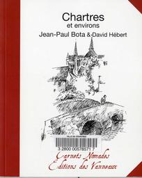 Chartres et environs / Jean-Paul Bota & David Hébert | Bota, Jean-Paul (1968-....). Auteur