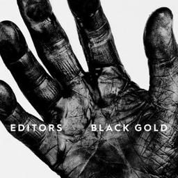 Black gold / Editors | Editors (groupe instrumental et vocal). Compositeur. Auteur. Chanteur
