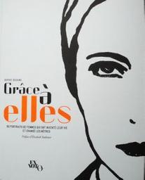 Grâce à elles : 60 portraits de femmes qui ont inventé leur vie et changé les nôtres / Sophie Degano | Degano, Sophie. Auteur