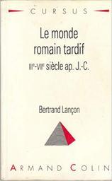 Le Monde romain tardif : IIIè-VIIè siècle ap. J.C. / Bertrand Lancon | LANCON, Bertrand
