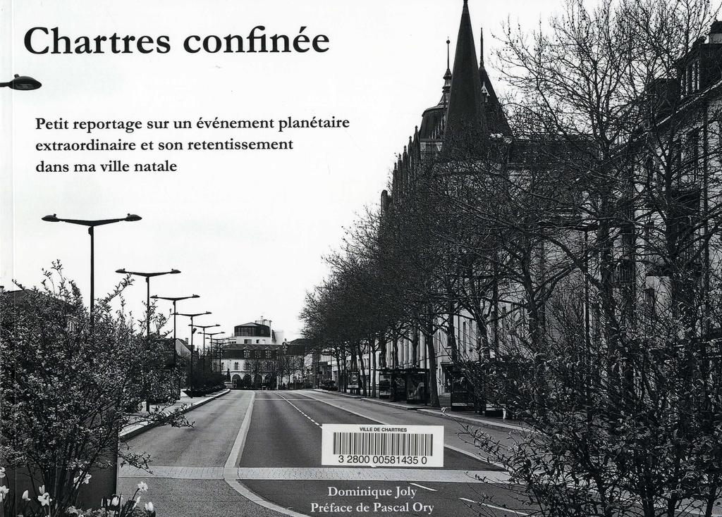 Chartres confinée : Petit reportage sur un évènement planétaire extraordinaire et son retentissement dans ma ville natale. Mars-avril-mai 2020 / Dominique Joly | JOLY, Dominique (1952-....). Auteur. Photographe