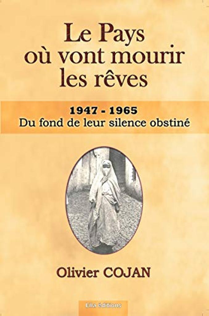 Le Pays où vont mourir les rêves : 1947-1965, du fond de leur silence obstiné. T. 5 / Olivier Cojan | Cojan, Olivier. Auteur