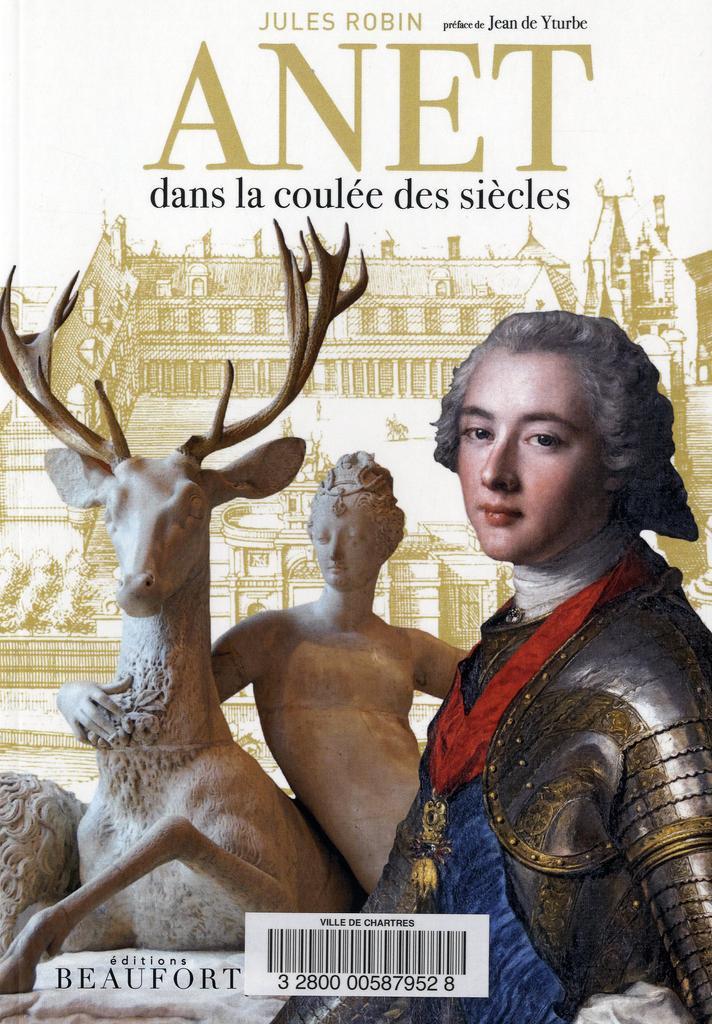 Anet dans la coulée des siècles / Jules Robin | Robin, Jules. Auteur