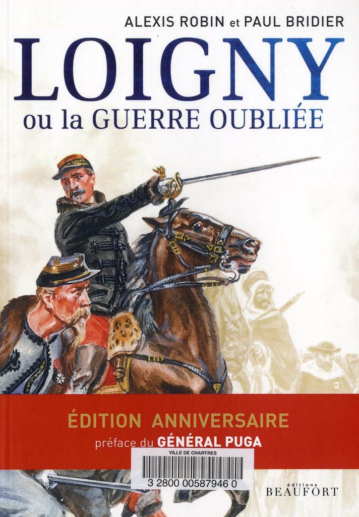 Loigny ou la guerre oubliée / Alexis Robin et Paul Bridier | Robin, Alexis. Auteur