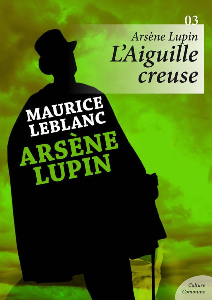 Arsène Lupin, L'aiguille creuse. 3 / Maurice Leblanc   Leblanc, Maurice. Auteur