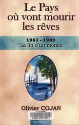 Le Pays où vont mourir les rêves : 1967-1989, la fin d'un monde. T. 6 / Olivier Cojan | Cojan, Olivier. Auteur