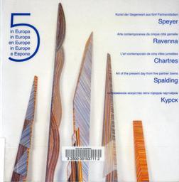 L' Art contemporain de cinq villes jumelées : catalogue relatif à l'exposition : [Speyer, Ravenna, Chartres, Spalding, Kypck] |