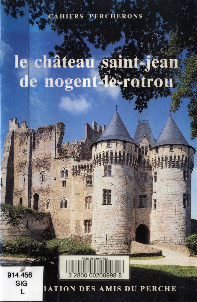 Le Château Saint-Jean de Nogent-le-Rotrou / Philippe Siguret | Siguret, Philippe (1932-....). Auteur