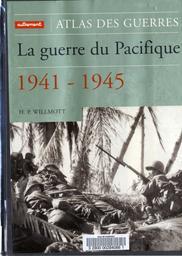 La Guerre du Pacifique, 1941-1945 / H.P. Willmott | Willmott, H.P.. Auteur