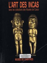 L' Art des Incas : dans les collections des Musées de Cusco : Musée de Chartres, 1er juin-5 octobre 1992 / [Commissaires de l'exposition] Maïthé Vallès-Bled, Hélène Portiglia et Claude Stéfani | MUSEE DES BEAUX-ARTS DE CHARTRES