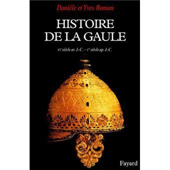 Histoire de la Gaule, VIe siècle av. J.-C.-1er siècle ap. J.-C. : une confrontation culturelle / Danièle et Yves Roman   Roman, Danièle. Auteur