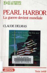 Pearl Harbor : la guerre devient mondiale / Claude Delmas | Delmas, Claude. Auteur