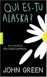 Qui es-tu Alaska ? : premier ami, première fille, dernières paroles / John Green | Green, John. Auteur