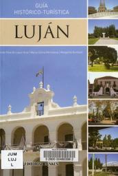 Lujan : guia historico-turistica / Ulda Silva de Lopez Arce, Maria Celina Michelena, Margarita Bonfanti | Silva de Lopez Arce, Ulda. Auteur