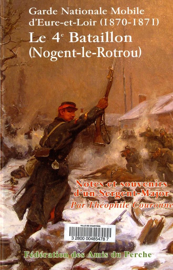Garde nationale mobile d'Eure-et-Loir, 1870-1871, le 4e bataillon, Nogent-le-Rotrou : notes et souvenirs d'un sergent-major / Théophile Couronnet | Couronnet, Théophile. Auteur